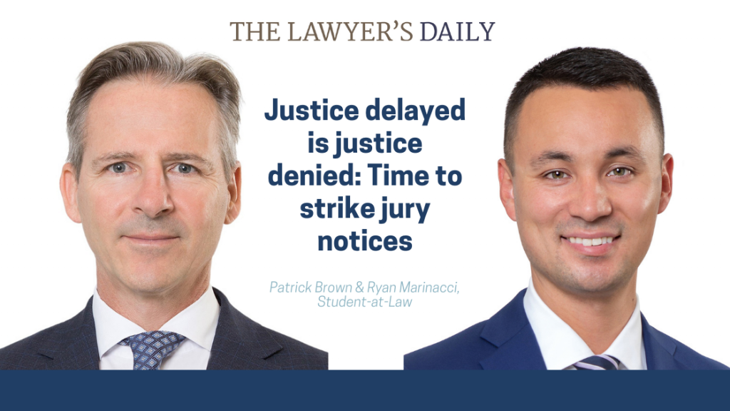 Justice delayed is justice denied: Time to strike jury notices | McLeish Orlando Personal Injury Lawyer Toronto