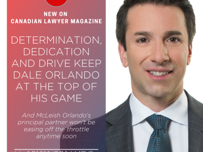 Canadian Lawyer – Determination, dedication and drive keep Dale Orlando at the top of his game